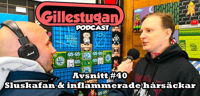 Gillestugan Podcast #40 – Sluskafan & inflammerade hårsäckar
