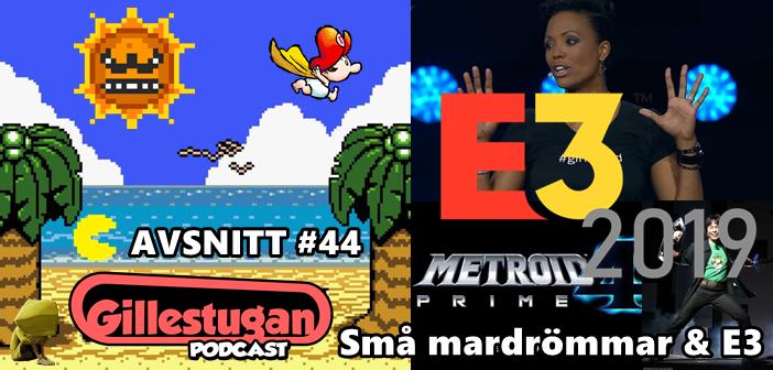Gillestugan Podcast #44 – Små mardrömmar & E3