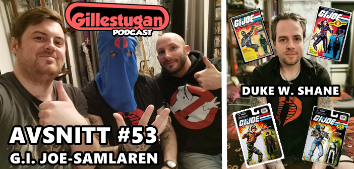 Gillestugan Podcast #53 – G.I. Joe-samlaren
