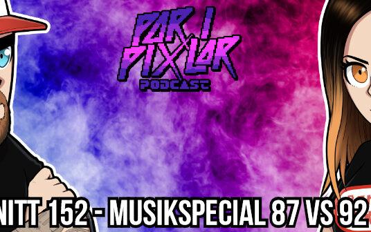 Par i Pixlar # 152 – Musikspecial 87 vs 92